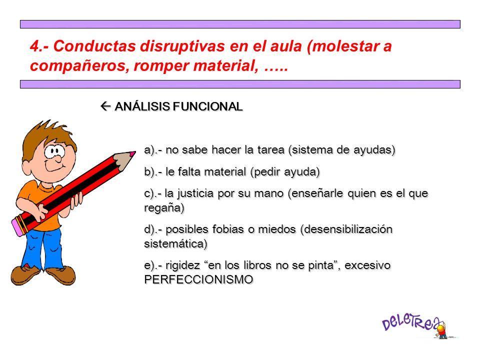 4.- Conductas disruptivas en el aula (molestar a compañeros, romper material, …..