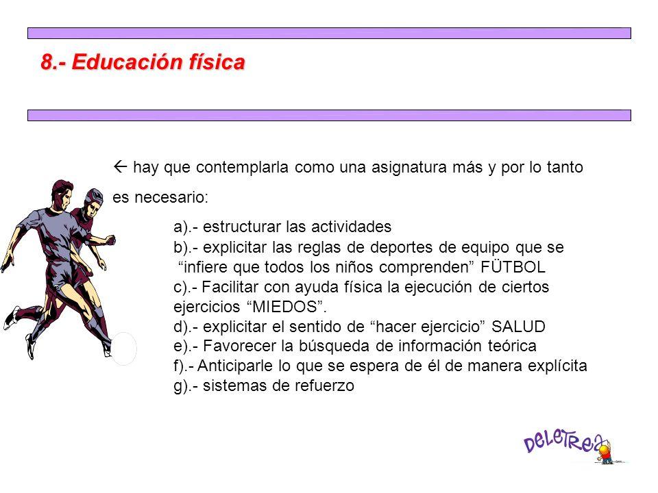 8.- Educación física  hay que contemplarla como una asignatura más y por lo tanto. es necesario: a).- estructurar las actividades.