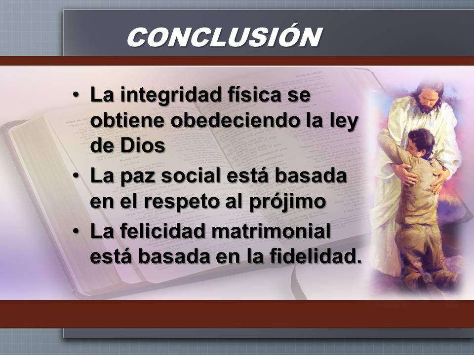 CONCLUSIÓN La integridad física se obtiene obedeciendo la ley de Dios