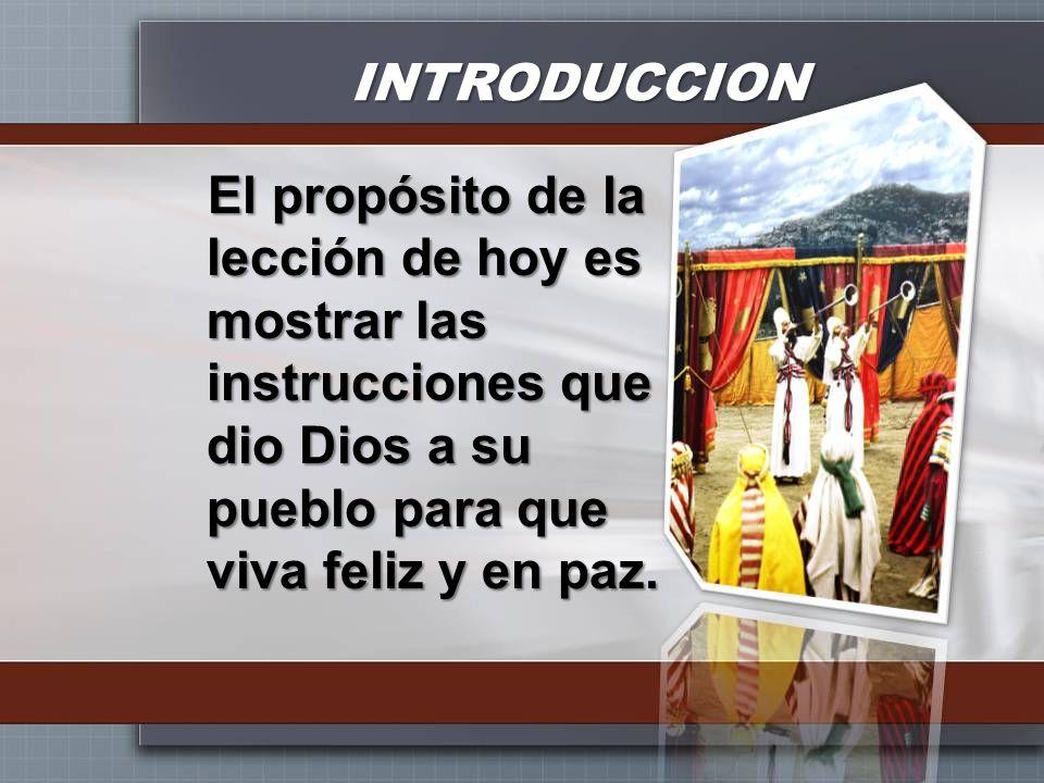 INTRODUCCION El propósito de la lección de hoy es mostrar las instrucciones que dio Dios a su pueblo para que viva feliz y en paz.