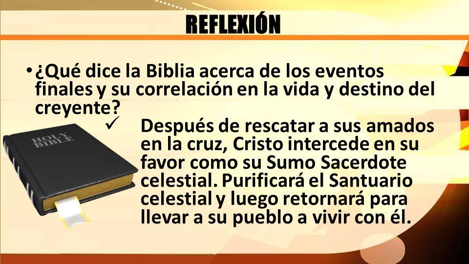REFLEXIÓN ¿Qué dice la Biblia acerca de los eventos finales y su correlación en la vida y destino del creyente
