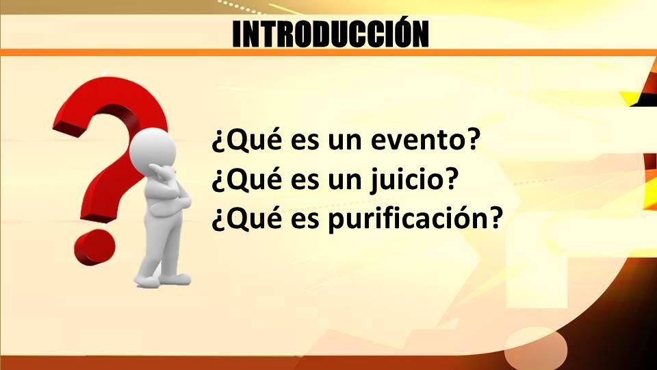 INTRODUCCIÓN ¿Qué es un evento ¿Qué es un juicio ¿Qué es purificación