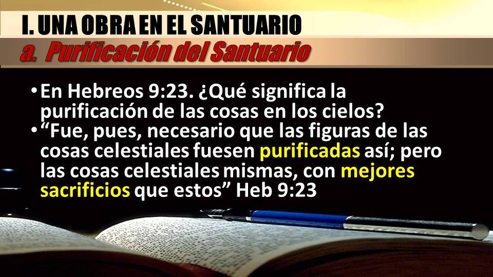 I. UNA OBRA EN EL SANTUARIO a. Purificación del Santuario