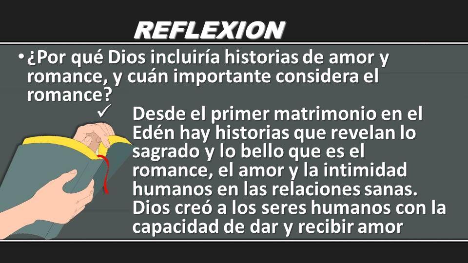 REFLEXION ¿Por qué Dios incluiría historias de amor y romance, y cuán importante considera el romance