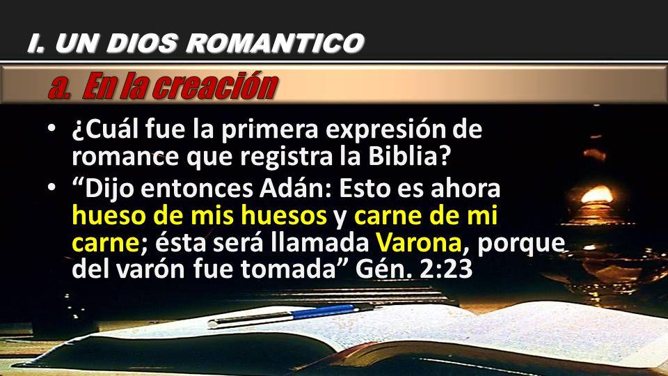 I. UN DIOS ROMANTICO a. En la creación. ¿Cuál fue la primera expresión de romance que registra la Biblia