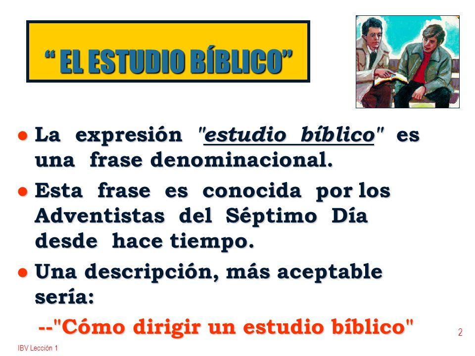 EL ESTUDIO BÍBLICO La expresión estudio bíblico es una frase denominacional.