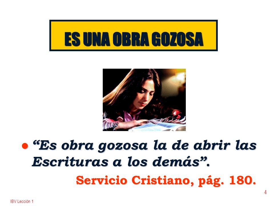 ES UNA OBRA GOZOSA Es obra gozosa la de abrir las Escrituras a los demás . Servicio Cristiano, pág. 180.