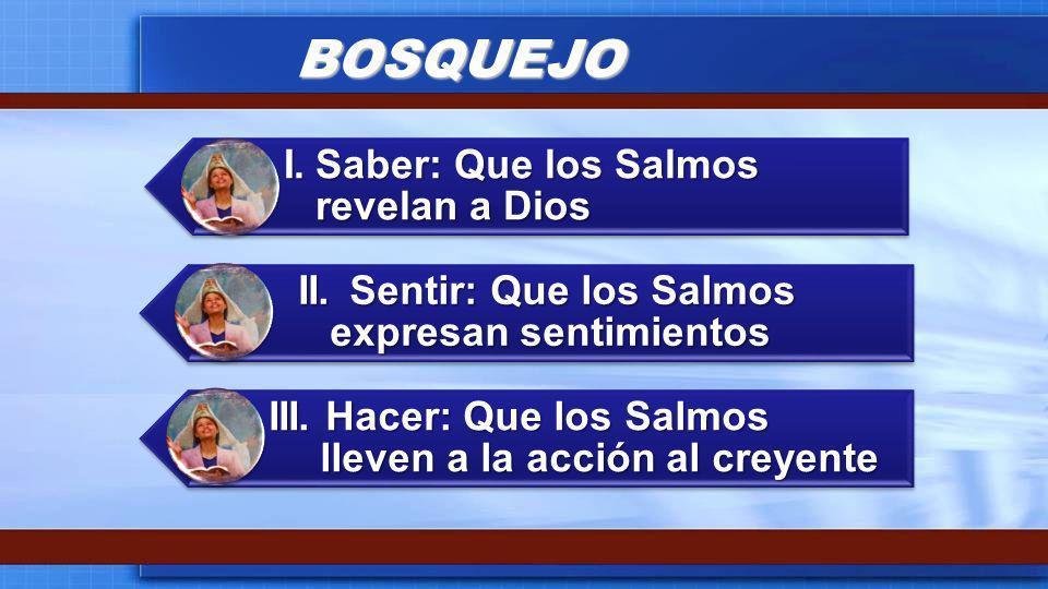 BOSQUEJO I. Saber: Que los Salmos revelan a Dios