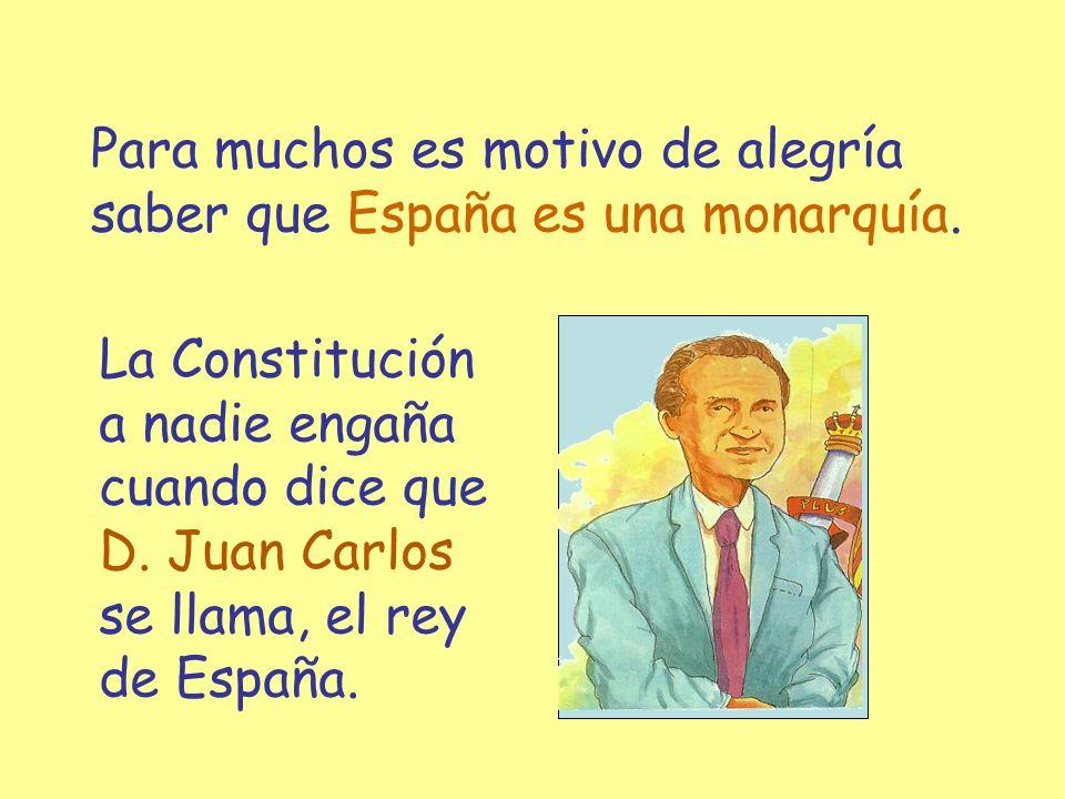 Para muchos es motivo de alegría saber que España es una monarquía.
