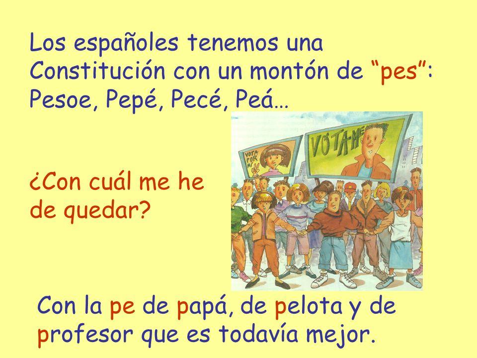 Los españoles tenemos una Constitución con un montón de pes : Pesoe, Pepé, Pecé, Peá…