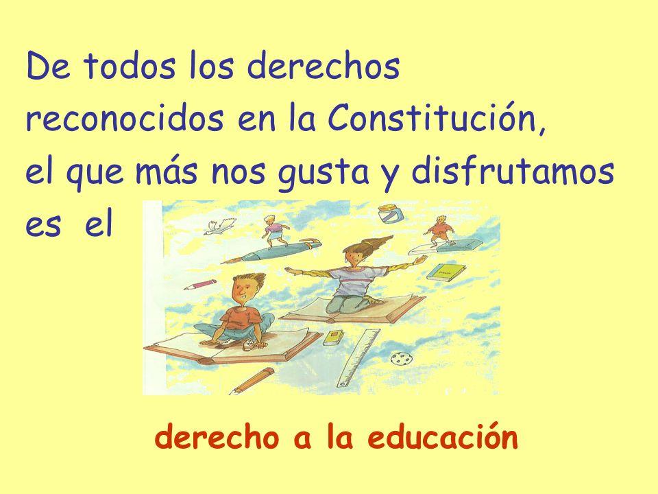 reconocidos en la Constitución, el que más nos gusta y disfrutamos