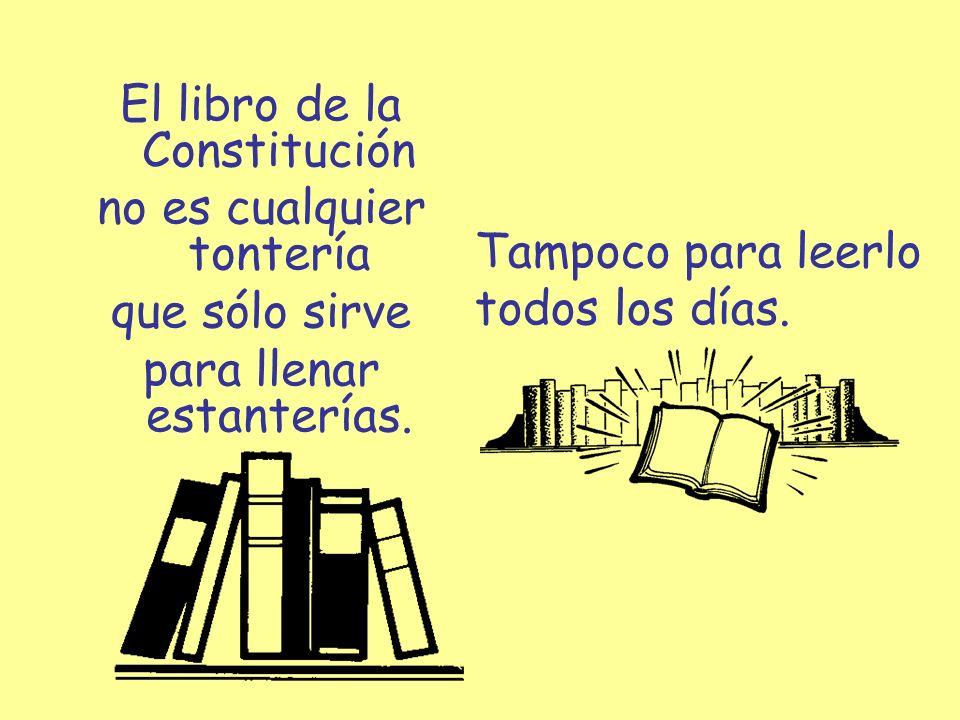 El libro de la Constitución no es cualquier tontería que sólo sirve