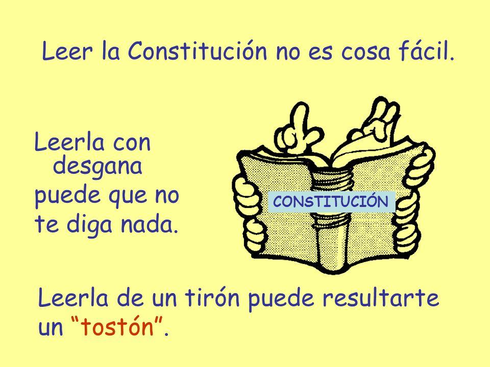 Leer la Constitución no es cosa fácil.