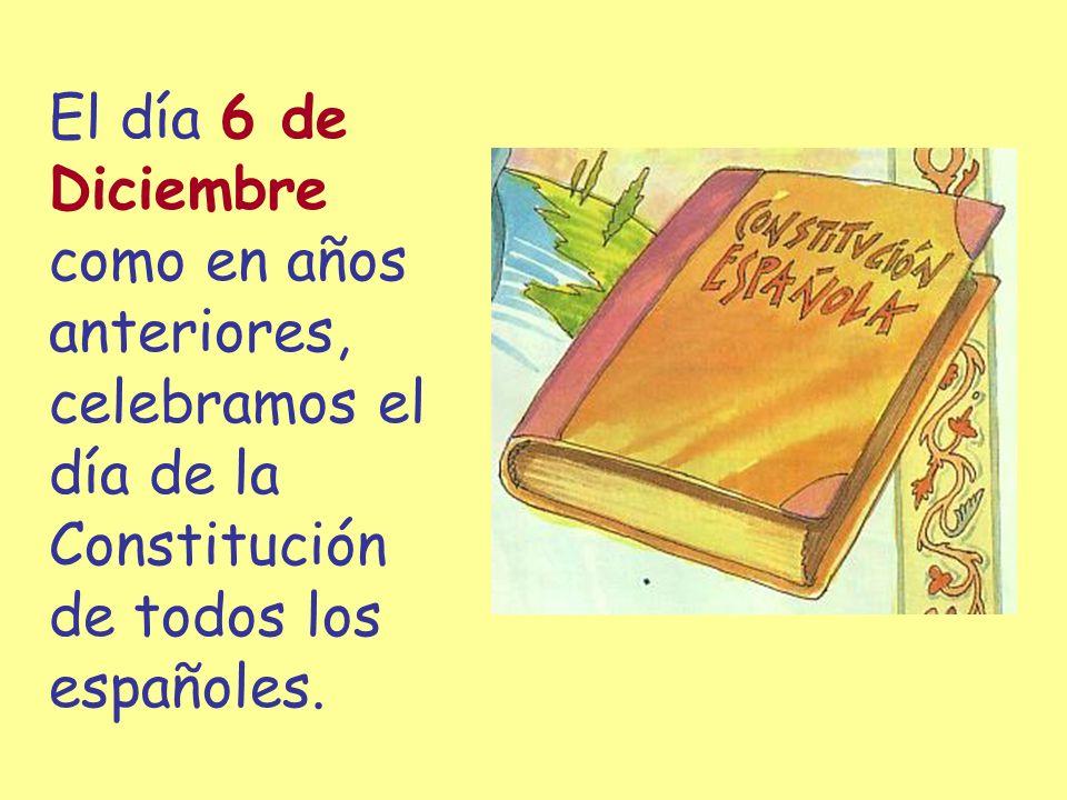 El día 6 deDiciembre. como en años. anteriores, celebramos el. día de la. Constitución. de todos los.