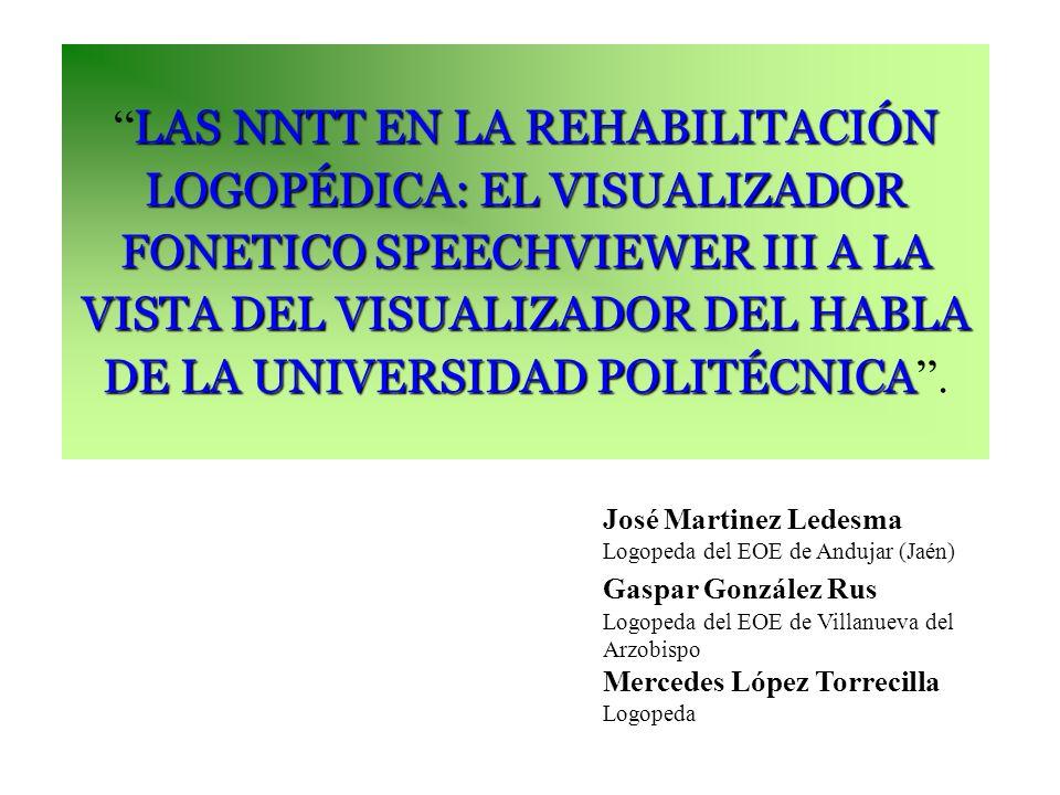 LAS NNTT EN LA REHABILITACIÓN LOGOPÉDICA: EL VISUALIZADOR FONETICO SPEECHVIEWER III A LA VISTA DEL VISUALIZADOR DEL HABLA DE LA UNIVERSIDAD POLITÉCNICA .