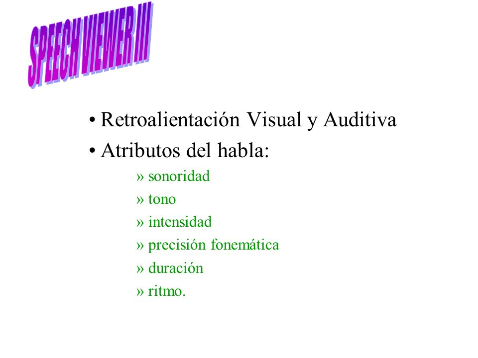 Retroalientación Visual y Auditiva Atributos del habla: