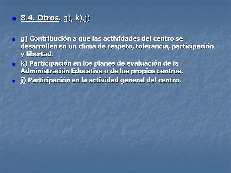 8.4. Otros. g), k),j) g) Contribución a que las actividades del centro se desarrollen en un clima de respeto, tolerancia, participación y libertad.