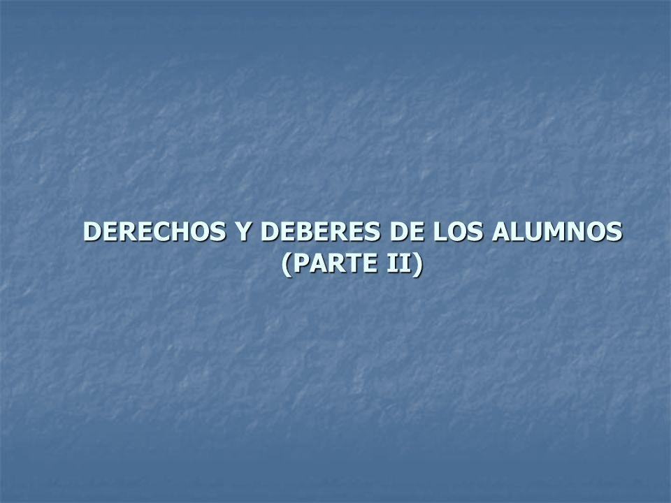 DERECHOS Y DEBERES DE LOS ALUMNOS (PARTE II)