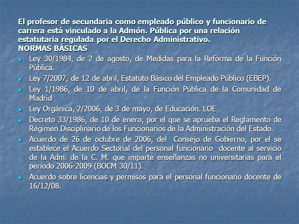 El profesor de secundaria como empleado público y funcionario de carrera está vinculado a la Admón. Pública por una relación estatutaria regulada por el Derecho Administrativo. NORMAS BÁSICAS