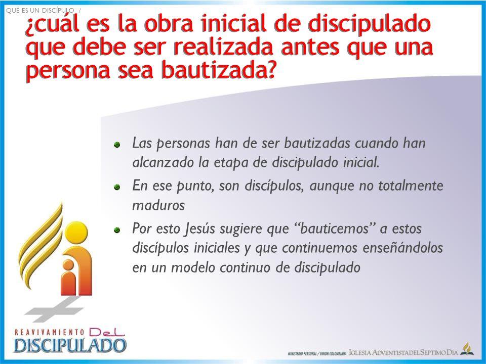 QUÉ ES UN DISCÍPULO / ¿cuál es la obra inicial de discipulado que debe ser realizada antes que una persona sea bautizada
