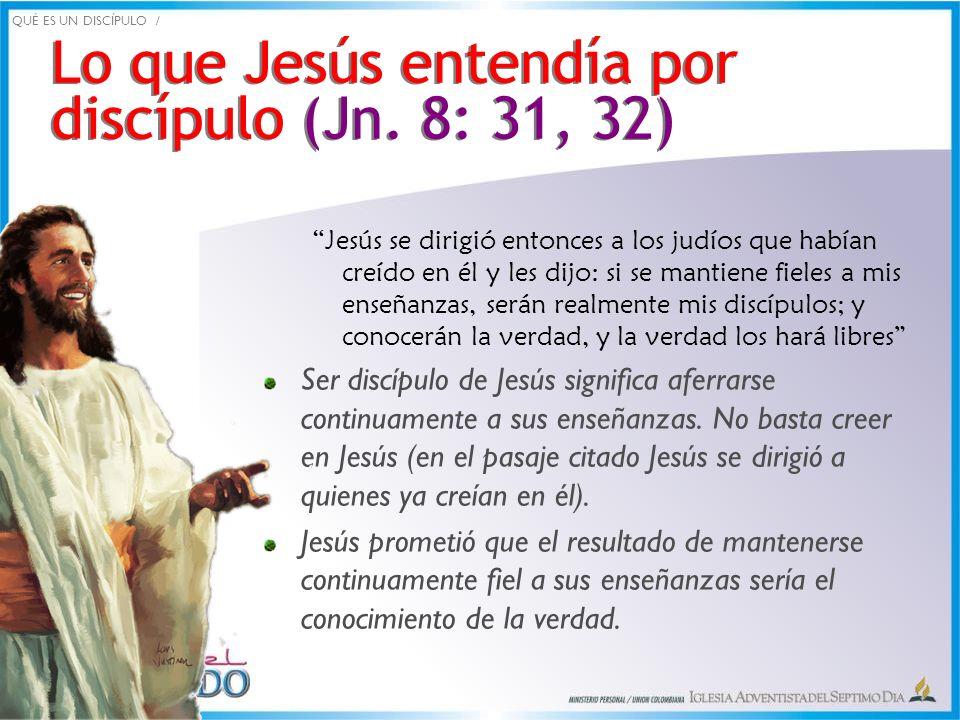 Lo que Jesús entendía por discípulo (Jn. 8: 31, 32)