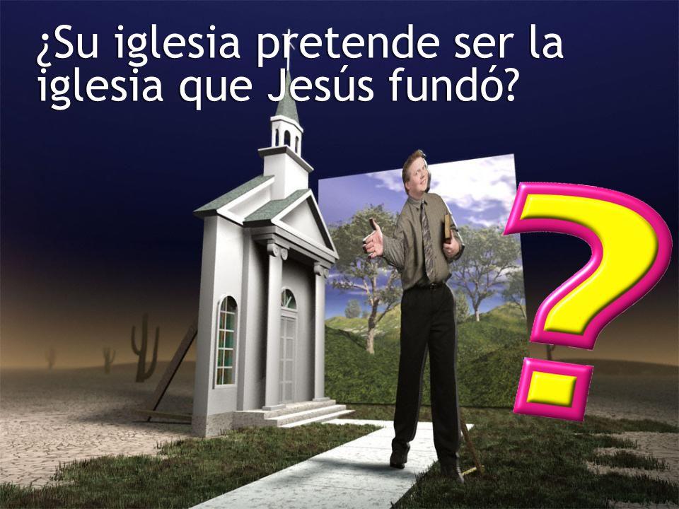 ¿Su iglesia pretende ser la iglesia que Jesús fundó
