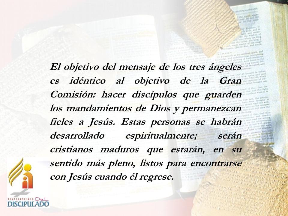 El objetivo del mensaje de los tres ángeles es idéntico al objetivo de la Gran Comisión: hacer discípulos que guarden los mandamientos de Dios y permanezcan fieles a Jesús.