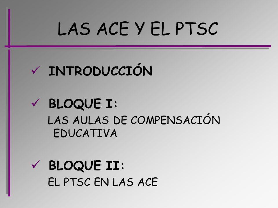LAS ACE Y EL PTSC INTRODUCCIÓN BLOQUE I: BLOQUE II:
