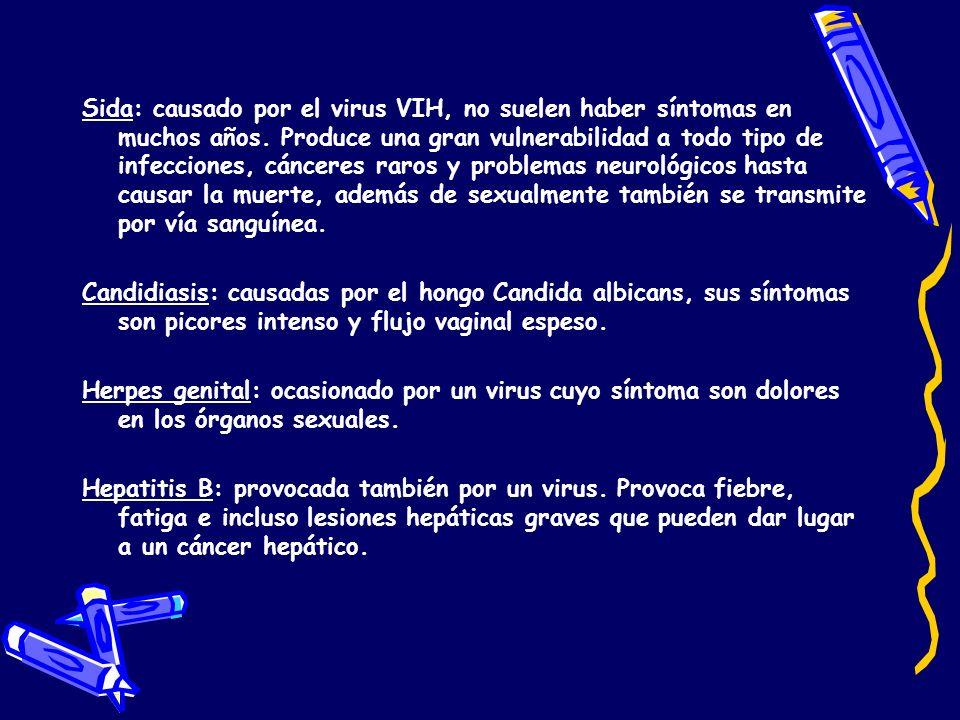 Sida: causado por el virus VIH, no suelen haber síntomas en muchos años. Produce una gran vulnerabilidad a todo tipo de infecciones, cánceres raros y problemas neurológicos hasta causar la muerte, además de sexualmente también se transmite por vía sanguínea.