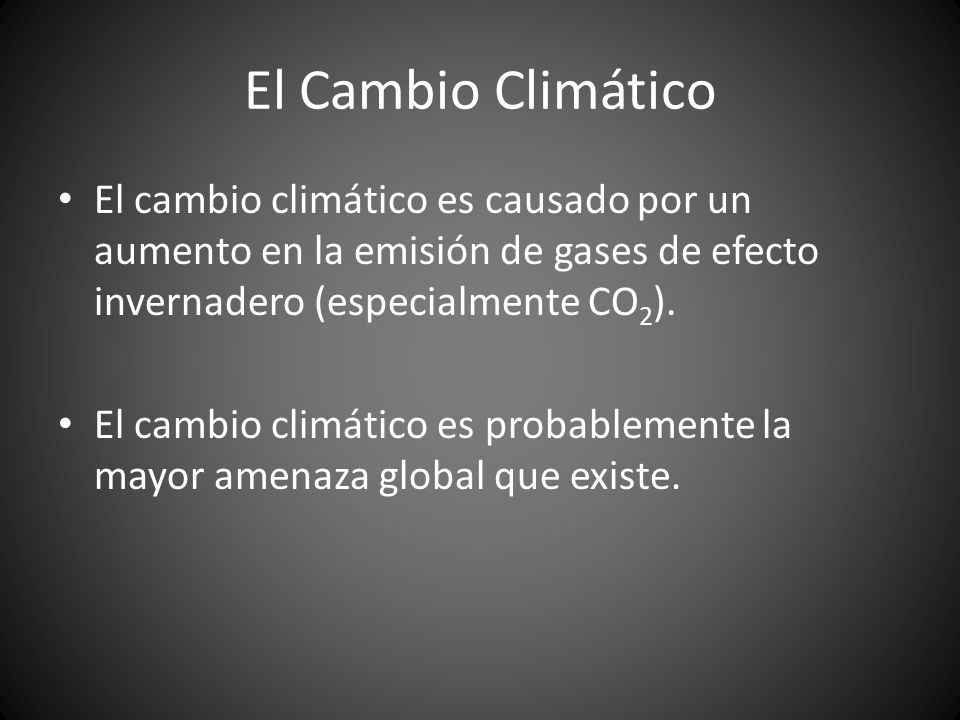 El Cambio ClimáticoEl cambio climático es causado por un aumento en la emisión de gases de efecto invernadero (especialmente CO2).