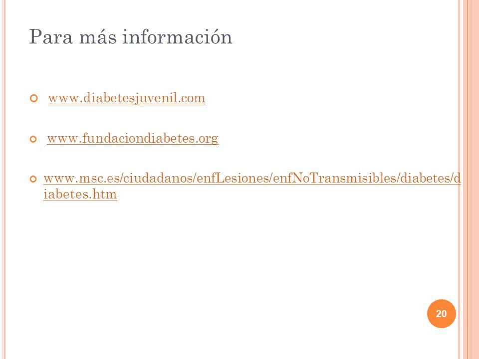 Para más información www.diabetesjuvenil.com www.fundaciondiabetes.org
