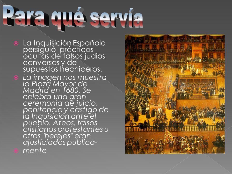 Para qué servía La Inquisición Española persiguió prácticas ocultas de falsos judíos conversos y de supuestos hechiceros.