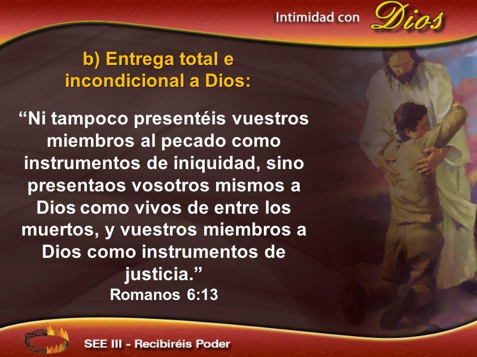 b) Entrega total e incondicional a Dios: