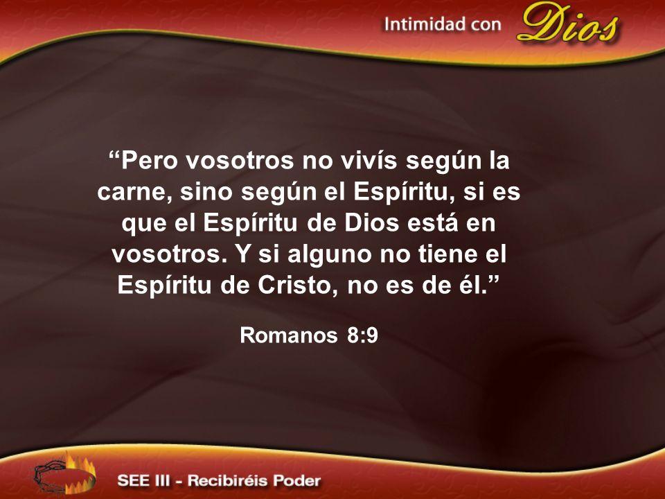Pero vosotros no vivís según la carne, sino según el Espíritu, si es que el Espíritu de Dios está en vosotros. Y si alguno no tiene el Espíritu de Cristo, no es de él.