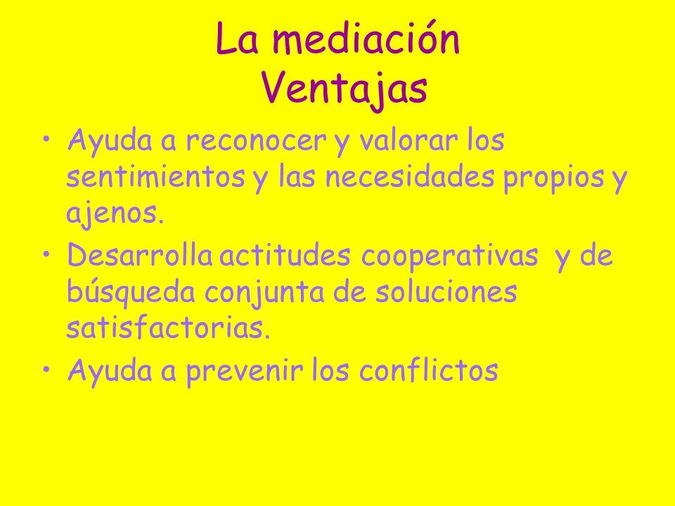 La mediación VentajasAyuda a reconocer y valorar los sentimientos y las necesidades propios y ajenos.