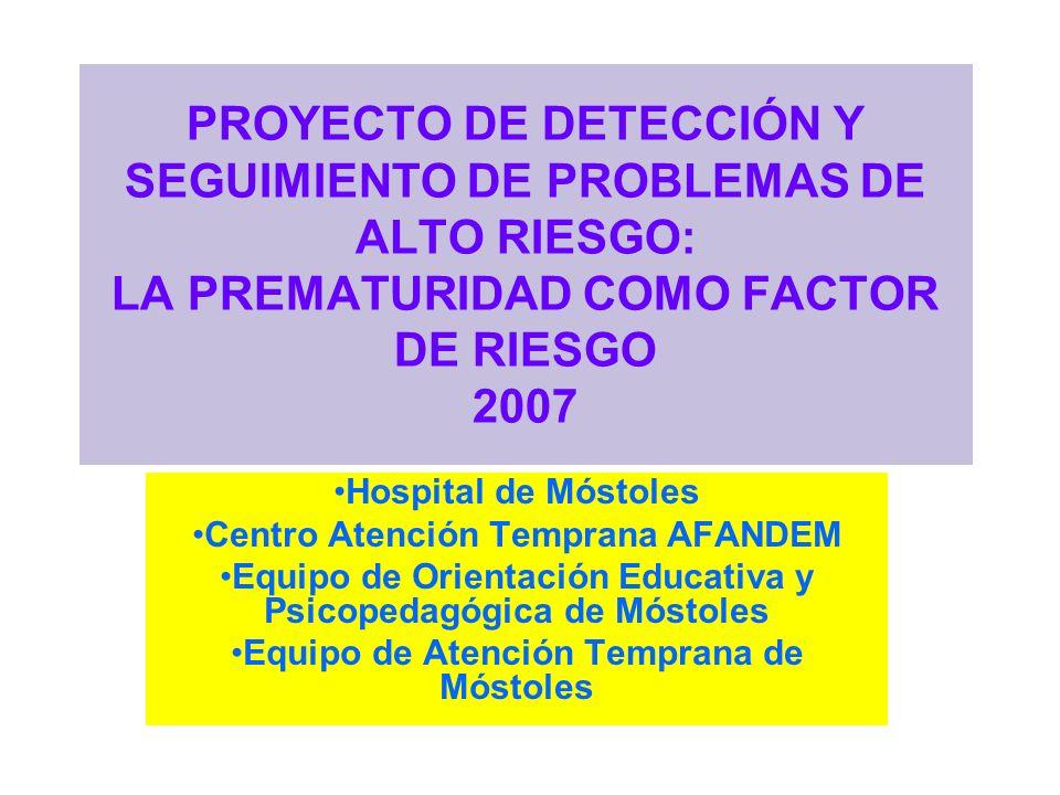 PROYECTO DE DETECCIÓN Y SEGUIMIENTO DE PROBLEMAS DE ALTO RIESGO: LA PREMATURIDAD COMO FACTOR DE RIESGO 2007