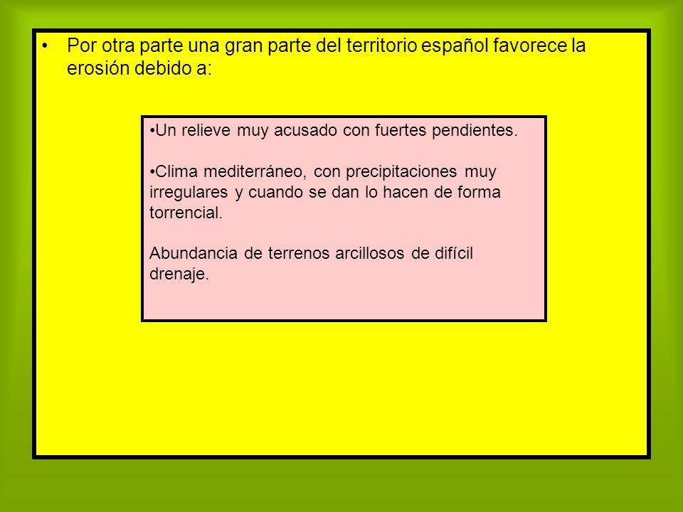 Por otra parte una gran parte del territorio español favorece la erosión debido a: