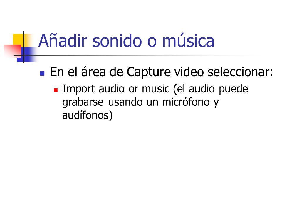 Añadir sonido o música En el área de Capture video seleccionar: