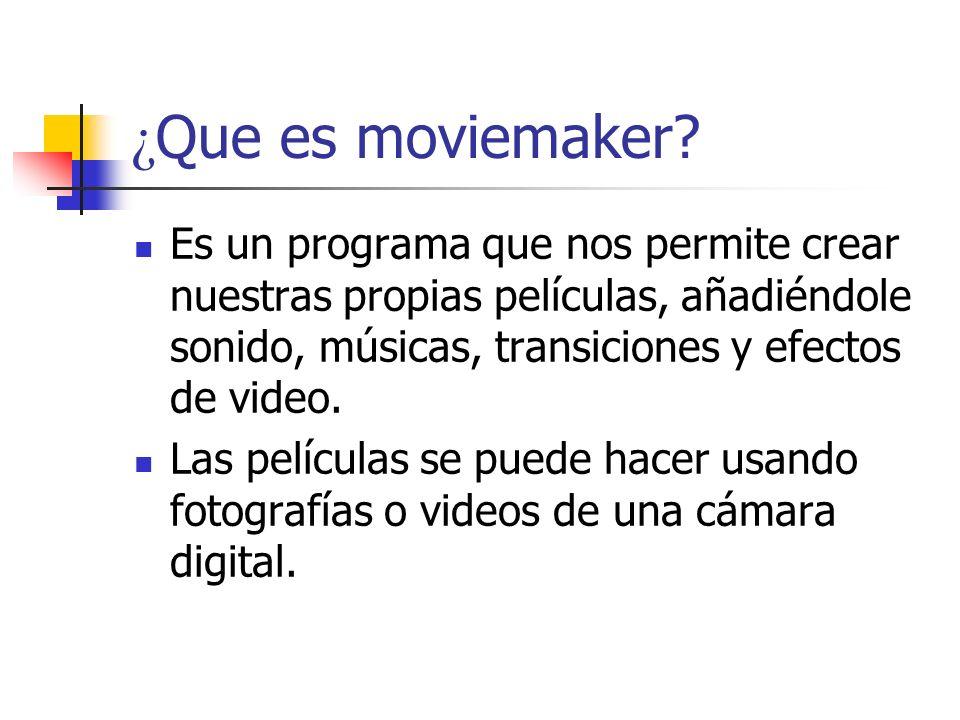 ¿Que es moviemaker Es un programa que nos permite crear nuestras propias películas, añadiéndole sonido, músicas, transiciones y efectos de video.