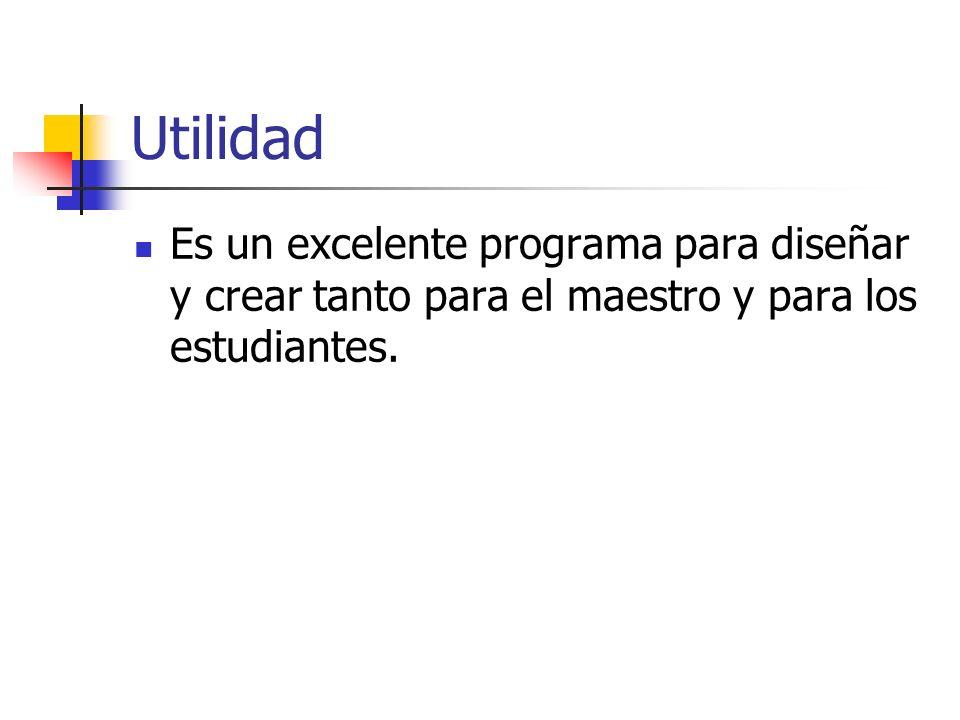 UtilidadEs un excelente programa para diseñar y crear tanto para el maestro y para los estudiantes.