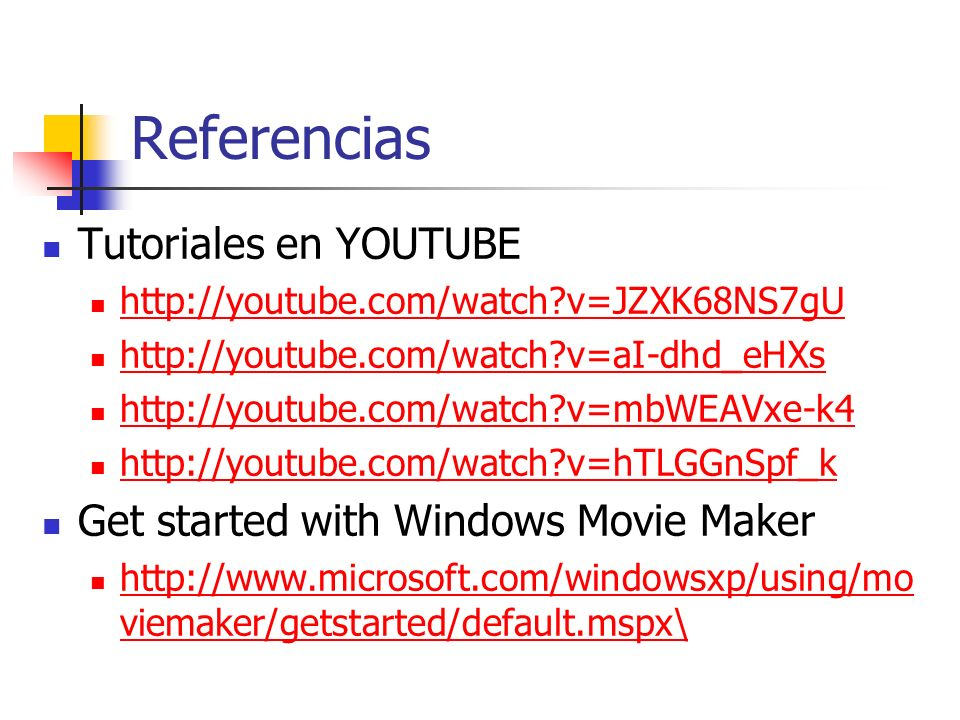 Referencias Tutoriales en YOUTUBE Get started with Windows Movie Maker