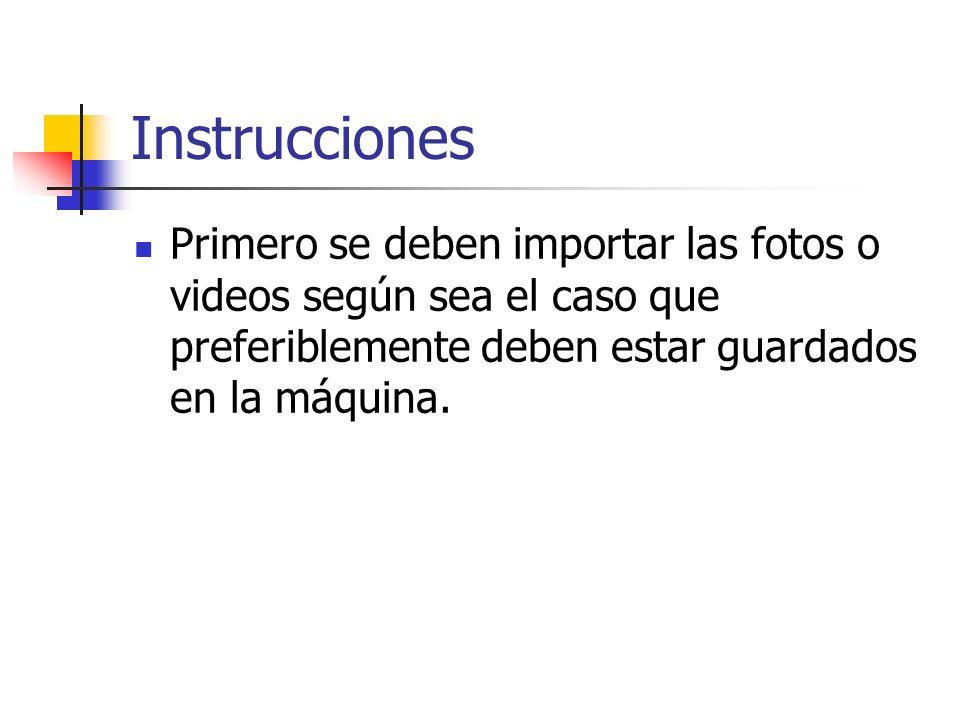 InstruccionesPrimero se deben importar las fotos o videos según sea el caso que preferiblemente deben estar guardados en la máquina.