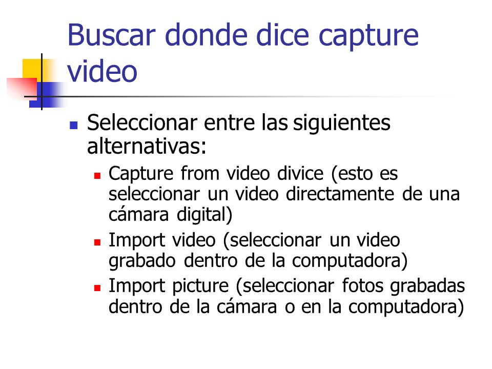 Buscar donde dice capture video