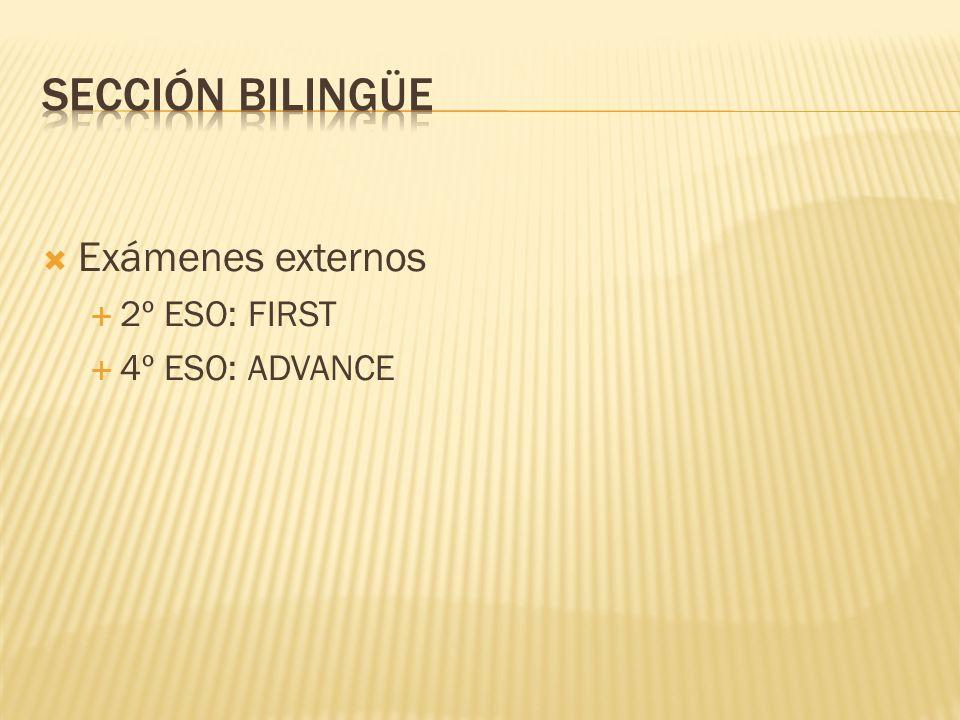 Sección bilingüe Exámenes externos 2º ESO: FIRST 4º ESO: ADVANCE