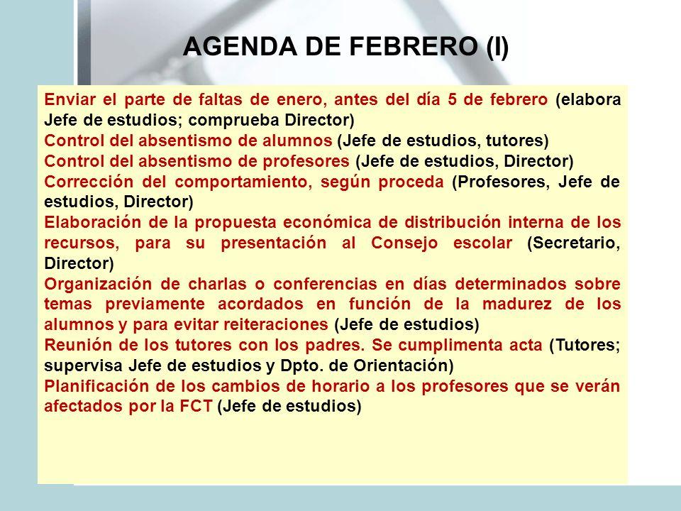 AGENDA DE FEBRERO (I) Enviar el parte de faltas de enero, antes del día 5 de febrero (elabora Jefe de estudios; comprueba Director)