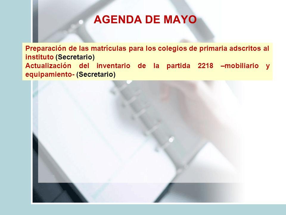 AGENDA DE MAYO Preparación de las matrículas para los colegios de primaria adscritos al instituto (Secretario)