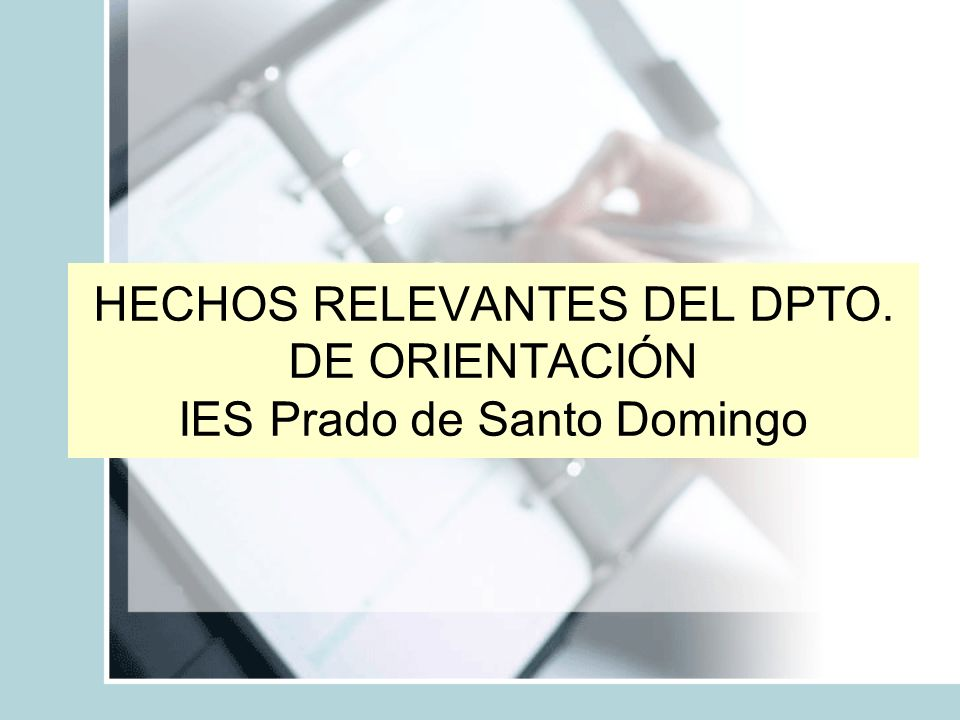 HECHOS RELEVANTES DEL DPTO. DE ORIENTACIÓN IES Prado de Santo Domingo