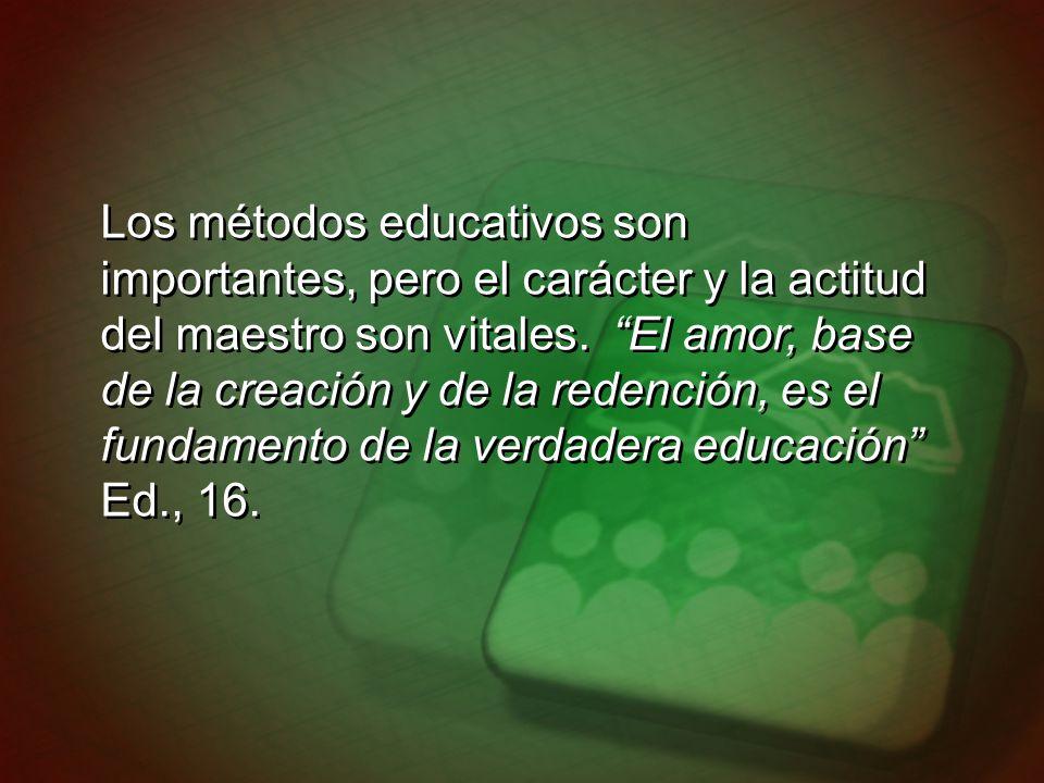 Los métodos educativos son importantes, pero el carácter y la actitud del maestro son vitales.