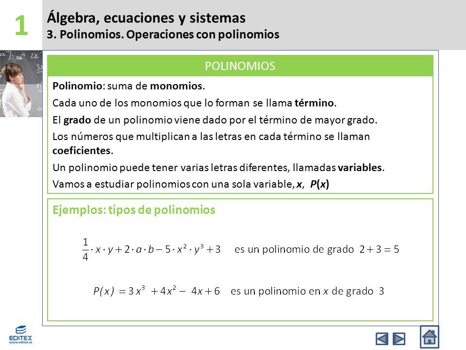1 Álgebra, ecuaciones y sistemas 3. Polinomios. Operaciones con polinomios. Polinomio: suma de monomios.