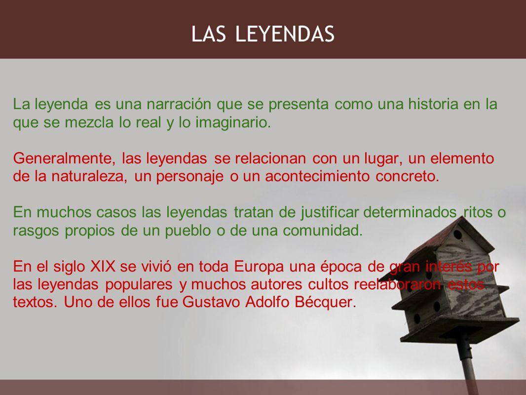 LAS LEYENDAS La leyenda es una narración que se presenta como una historia en la que se mezcla lo real y lo imaginario.